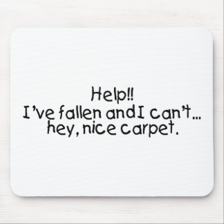 Help Ive Fallen And I Cant Get Up Hey Nice Carpet Mouse Mat