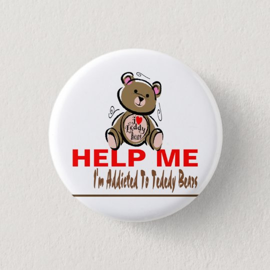 Help Me I'm Addicted To Teddy Bears 3 Cm Round Badge