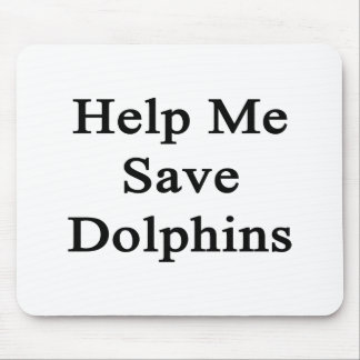 Help Me Save Dolphins Mousepad