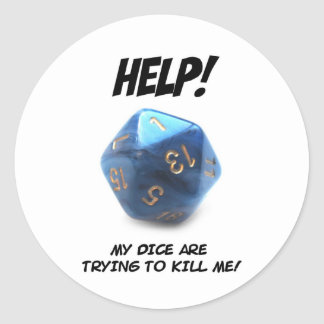 Help! My dice are trying to kill me! Classic Round Sticker
