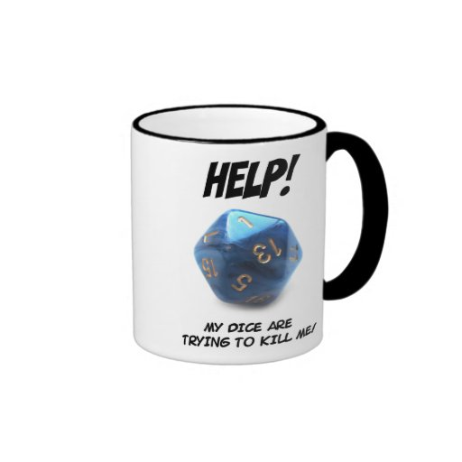 Help! My dice are trying to kill me! Coffee Mugs