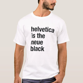 helvetica is the neue black T-Shirt