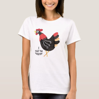 Hen I Rule the Rooster T-Shirt