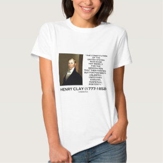 Henry Clay Constitution Of United States Posterity Tshirt