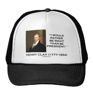 Henry Clay Would Rather Be Right Than Be President Cap