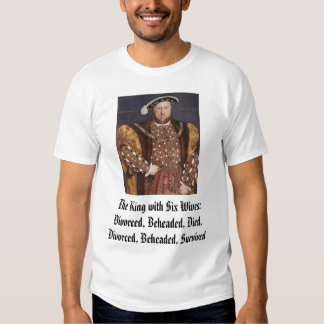 Henry VIII, The King with Six Wives:Divorced, B... T Shirts