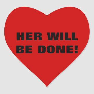HER WILL BE DONE! HEART STICKER
