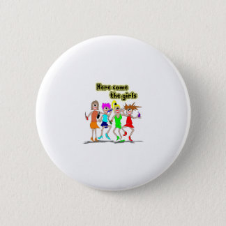 Here come the girls 6 cm round badge