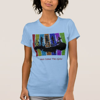 Here Come The girls T-Shirt
