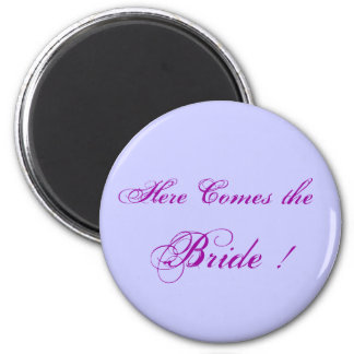 Here Comes the  Bride ! 6 Cm Round Magnet