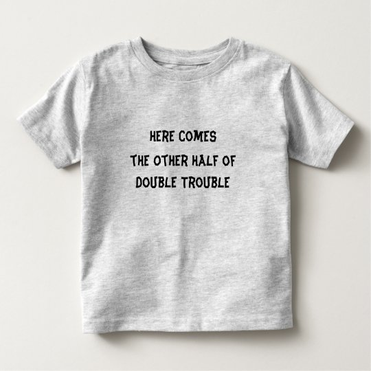 Here Comes The Other Half of Double Trouble Toddler T-Shirt