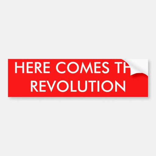 HERE COMES THE REVOLUTION BUMPER STICKERS