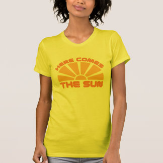Here Comes The Sun T Shirts