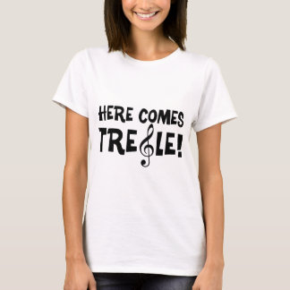 Here Comes Treble! T-Shirt