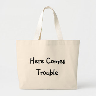 Here Comes Trouble Bags