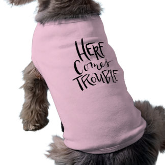 Here Comes Trouble Funny Dog Shirt