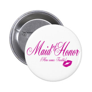 Here Comes Trouble/ Maid of Honor 6 Cm Round Badge