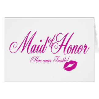 Here Comes Trouble/ Maid of Honor Greeting Card