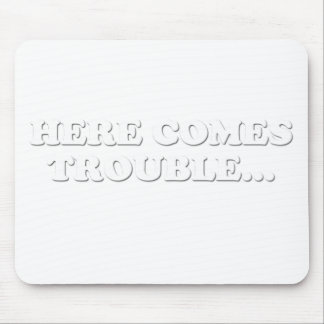 Here Comes Trouble Mouse Pad