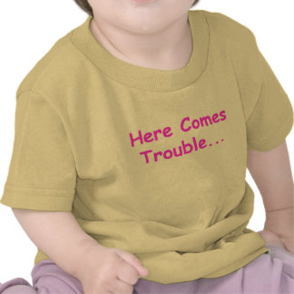 Here Comes Trouble Tee Shirts