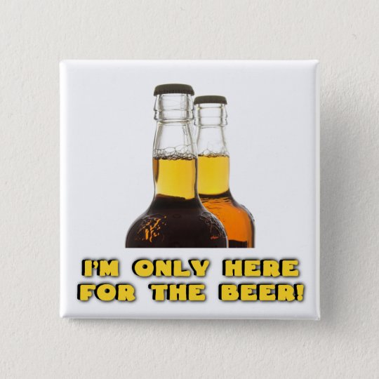 Here for the BEER! 15 Cm Square Badge