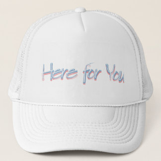 Here for You Trucker Hat