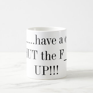 Here.....have a cup of SHUT the F___ UP!!! Basic White Mug