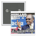 Here I am. Rock you like a Herman Cain tshirt 15 Cm Square Badge