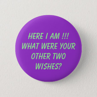Here I Am !!! What were your other two wishes? 6 Cm Round Badge