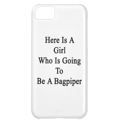 Here Is A Girl Who Is Going To Be A Bagpiper iPhone 5C Covers
