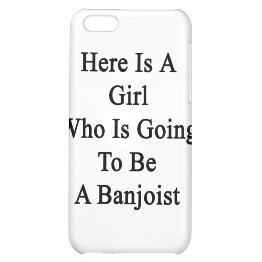 Here Is A Girl Who Is Going To Be A Banjoist iPhone 5C Cover