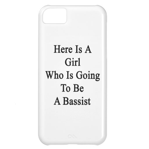 Here Is A Girl Who Is Going To Be A Bassist iPhone 5C Cases