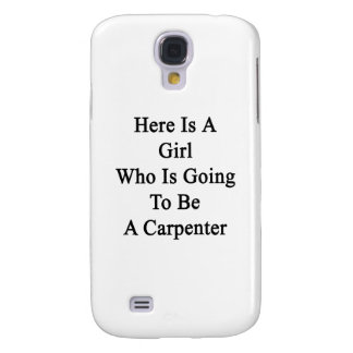 Here Is A Girl Who Is Going To Be A Carpenter Galaxy S4 Case