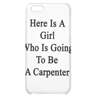 Here Is A Girl Who Is Going To Be A Carpenter iPhone 5C Case