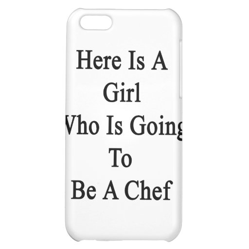 Here Is A Girl Who Is Going To Be A Chef Cover For iPhone 5C