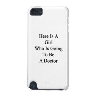 Here Is A Girl Who Is Going To Be A Doctor iPod Touch 5G Covers