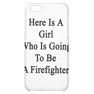 Here Is A Girl Who Is Going To Be A Firefighter iPhone 5C Covers