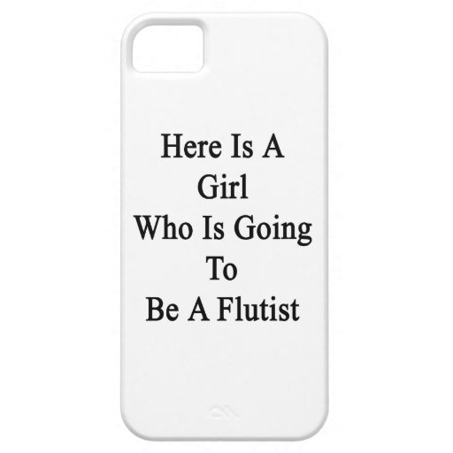 Here Is A Girl Who Is Going To Be A Flutist iPhone 5 Cases