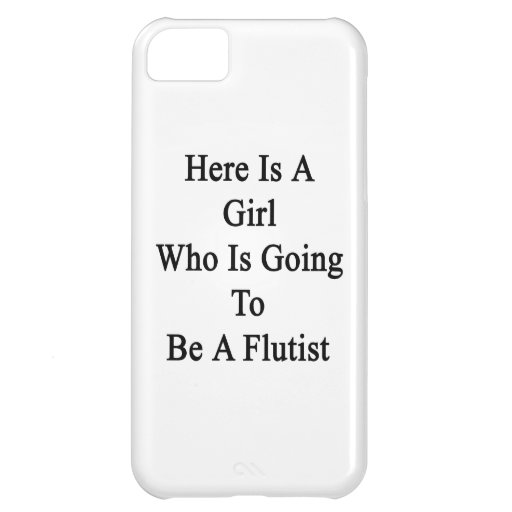 Here Is A Girl Who Is Going To Be A Flutist Cover For iPhone 5C