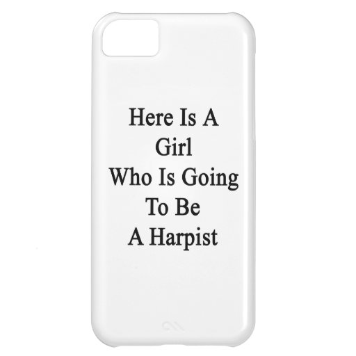 Here Is A Girl Who Is Going To Be A Harpist iPhone 5C Case