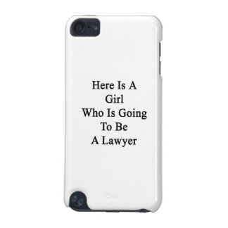 Here Is A Girl Who Is Going To Be A Lawyer iPod Touch (5th Generation) Case