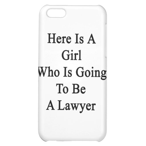Here Is A Girl Who Is Going To Be A Lawyer iPhone 5C Covers