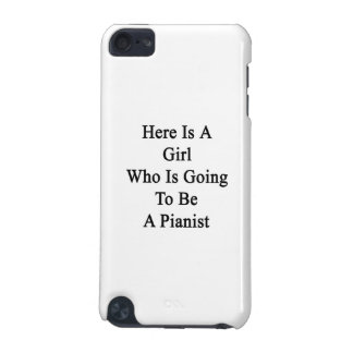 Here Is A Girl Who Is Going To Be A Pianist iPod Touch 5G Cases