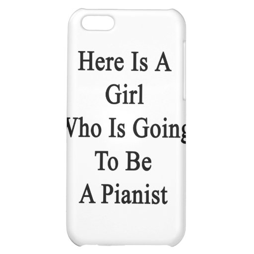 Here Is A Girl Who Is Going To Be A Pianist iPhone 5C Cover