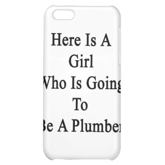 Here Is A Girl Who Is Going To Be A Plumber iPhone 5C Case