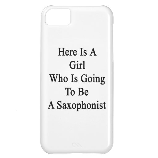 Here Is A Girl Who Is Going To Be A Saxophonist iPhone 5C Cases
