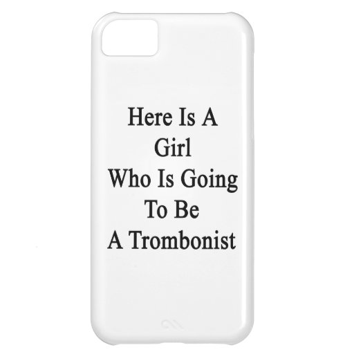 Here Is A Girl Who Is Going To Be A Trombonist iPhone 5C Cover