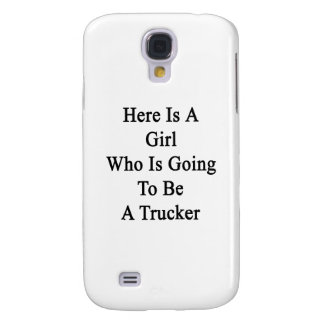Here Is A Girl Who Is Going To Be A Trucker Galaxy S4 Cases