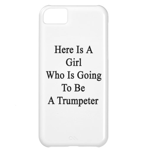 Here Is A Girl Who Is Going To Be A Trumpeter iPhone 5C Cases