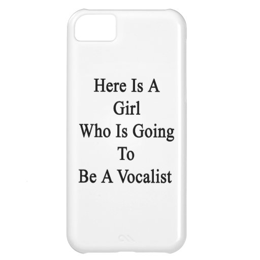 Here Is A Girl Who Is Going To Be A Vocalist iPhone 5C Covers